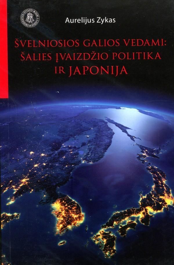 Švelniosios galios vedami. Šalies įvaizdžio politika ir Japonija | Aurelijus Zykas