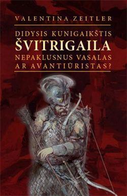 Didysis kunigaikštis Švitrigaila. Nepaklusnus vasalas ar avantiūristas? | Valentina Zeitler
