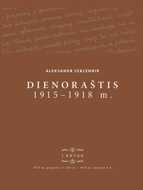Aleksandr Szklennik. Dienoraštis, 1915–1918 m. I knyga, 1915 m. gegužės 11 (24) d. – 1916 m. rugsėjo 9 d. | Parengė Edmundas Gimžauskas