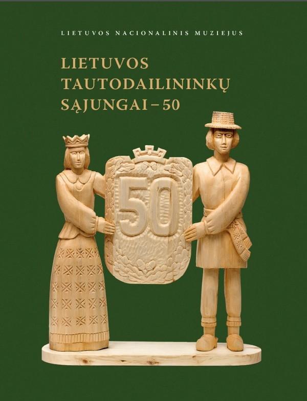 Lietuvos tautodailininkų sąjungai - 50. Parodos katalogas | Sud. Elvyda Lazauskaitė
