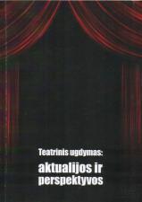 Teatrinis ugdymas: aktualijos ir perspektyvos   Sud. Danutė Vaigauskaitė, Irena Bierontaitė
