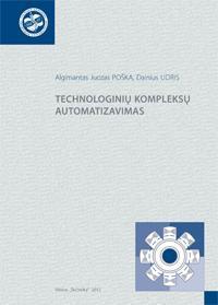 Technologinių kompleksų automatizavimas | Algimantas Juozas Poška, Dainius Udris