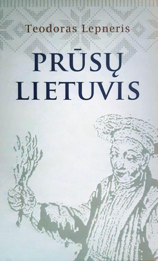 Teodoras Lepneris. Prūsų Lietuvis | Vilija Gerulaitienė