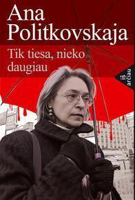 Tik tiesa, nieko daugiau | Ana Politkovskaja