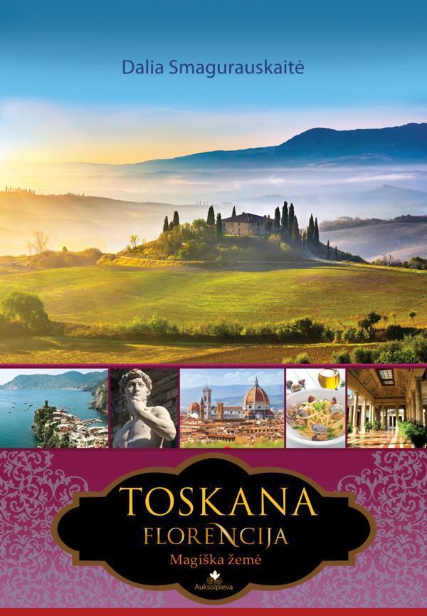 Toskana. Florencija. Magiška žemė   Dalia Smagurauskaitė