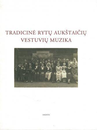 Tradicinė rytų aukštaičių vestuvių muzika (su 2 CD)   Sud. Gaila Kirdienė
