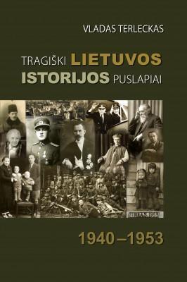 Tragiški Lietuvos istorijos puslapiai 1940-1953 | Vladas Terleckas