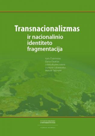 Transnacionalizmas ir nacionalinio identiteto fragmentacija | V. Čiubrinskas, D. Daukšas, J. Kuznecovienė ir kt.
