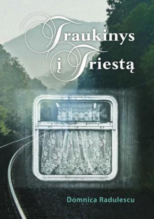 Traukinys į Triestą | Domnica Radulescu