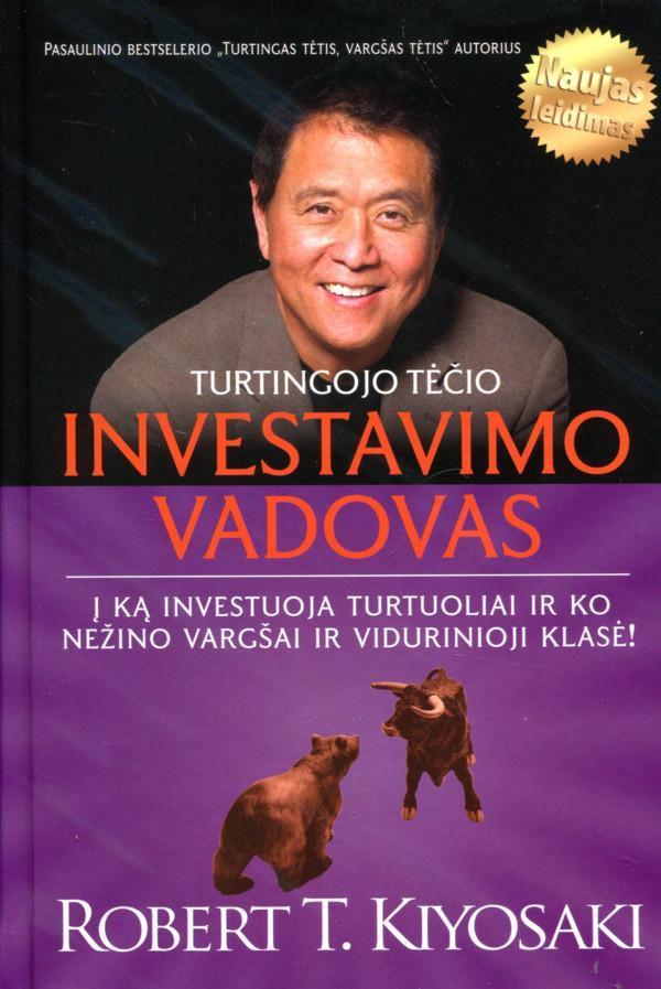 Turtingojo tėčio investavimo vadovas. Į ką investuoja turtuoliai ir ko nežino vargšai ir vidurinioji klasė!   Robertas T. Kijosakis
