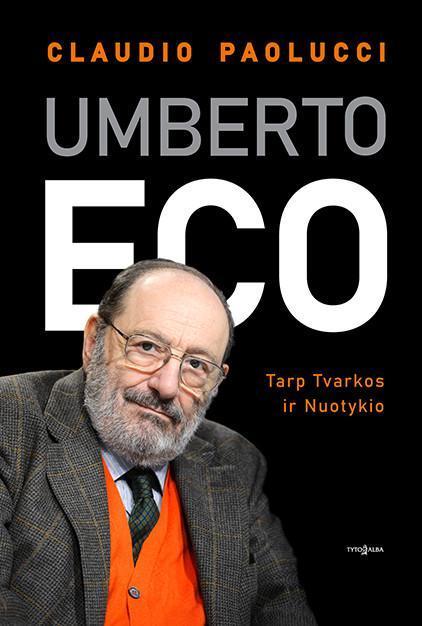 Umberto Eco. Tarp Tvarkos ir Nuotykio | Claudio Paolucci