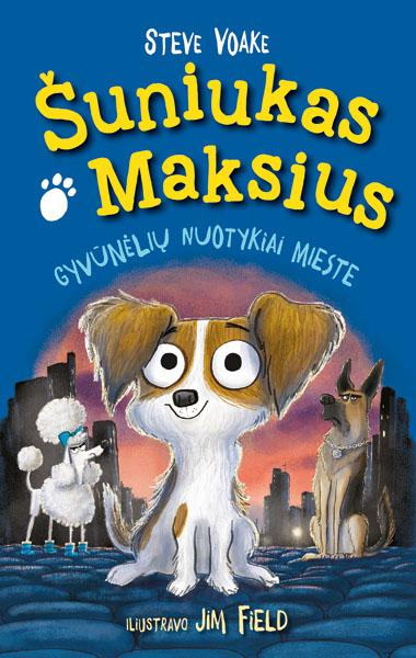 Šuniukas Maksius. Gyvūnėlių nuotykiai mieste | Steve Voake