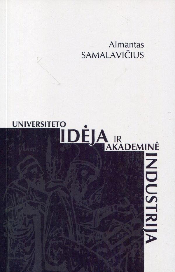 Universiteto idėja ir akademinė industrija | Almantas Samalavičius