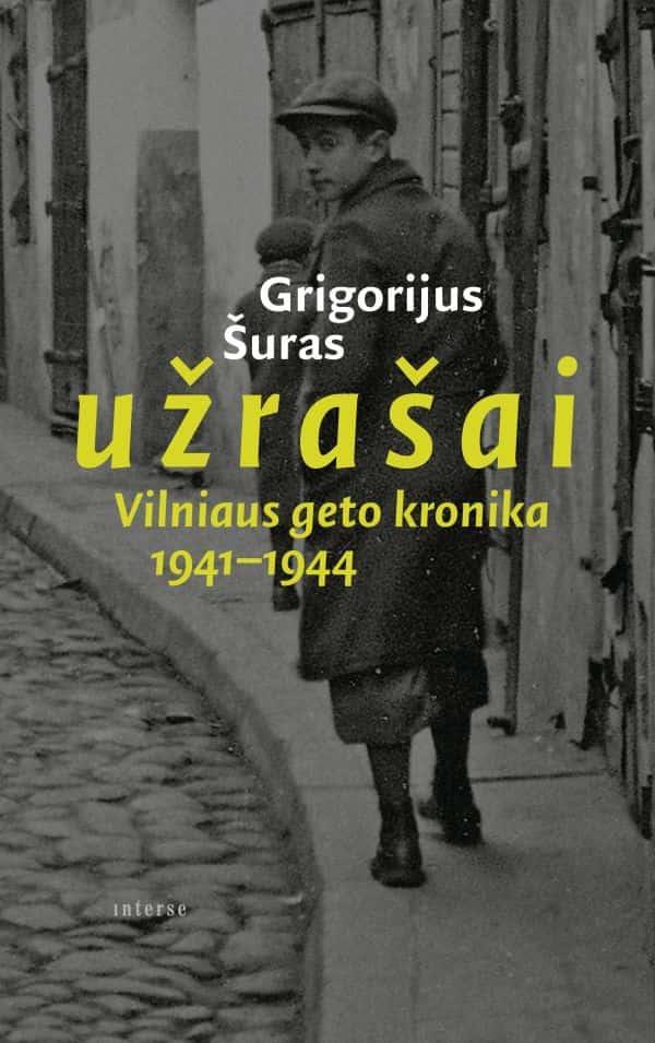 Užrašai. Vilniaus geto kronika 1941-1944 | Grigorijus Šuras