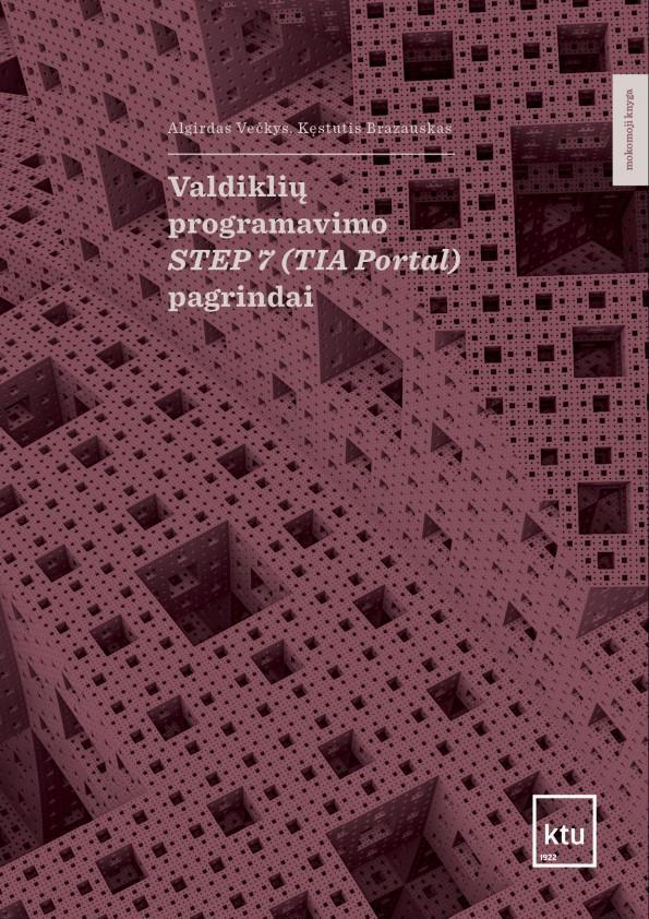 Valdiklių programavimo STEP 7 (TAI Portal) pagrindai   Algirdas Večkys, Kęstutis Brazauskas