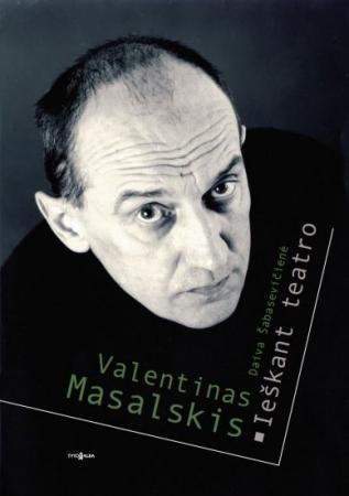 Valentinas Masalskis: ieškant teatro | Daiva Šabasevičienė