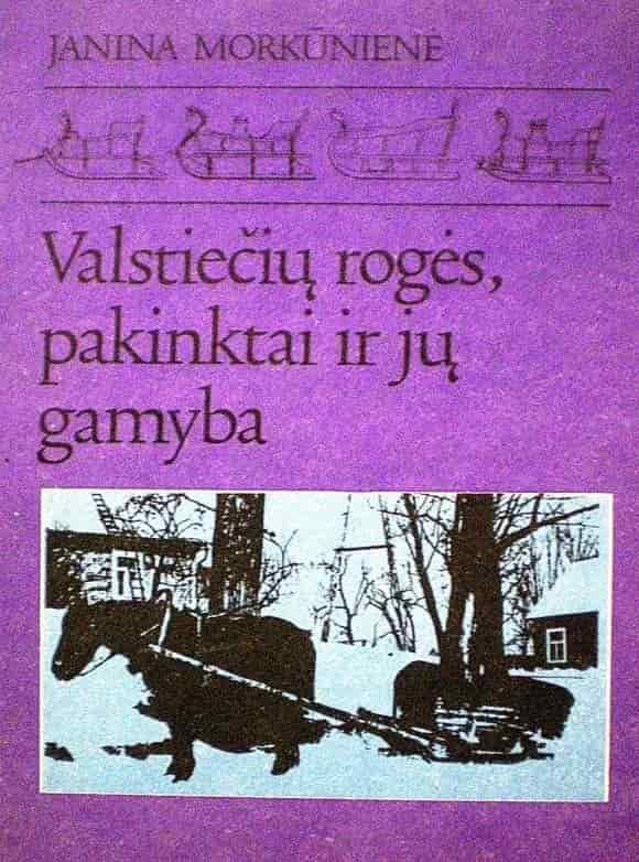 Valstiečių rogės, pakinktai ir jų gamyba   Janina Morkūnienė