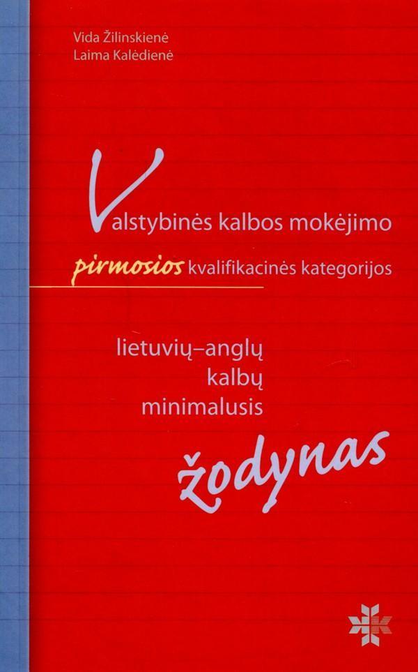 Valstybinės kalbos mokėjimo I kvalifikacinės kategorijos lietuvių-anglų kalbų minimalusis žodynas | Vida Žilinskienė, Laima Kalėdienė