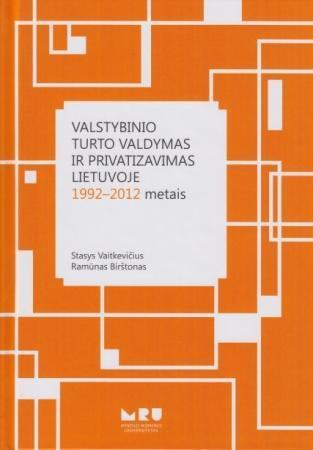 Valstybinio turto valdymas ir privatizavimas Lietuvoje 1992-2012 metais   Ramūnas Birštonas, Stasys Vaitkevičius
