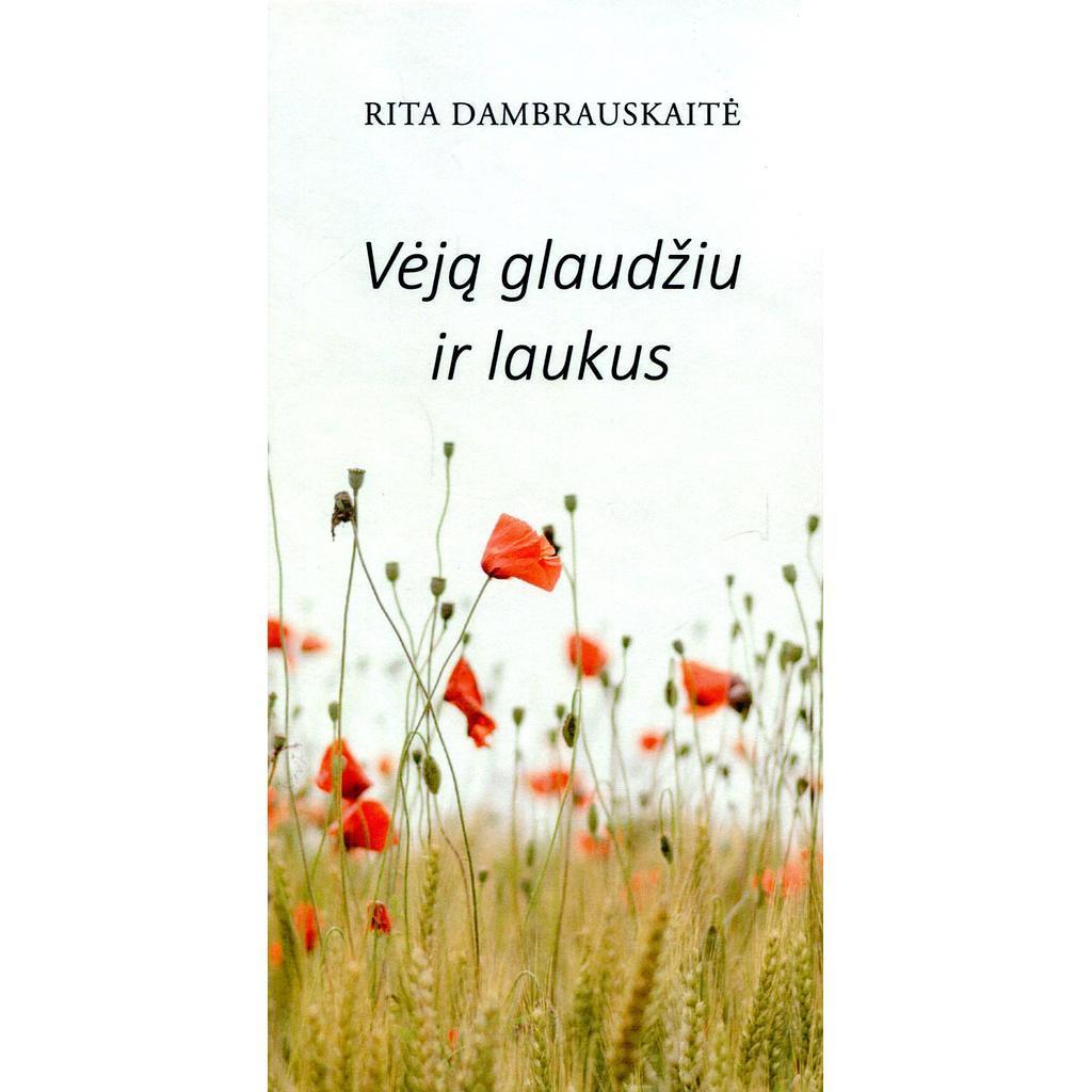 Vėją glaudžiu ir laukus   Rita Dambrauskaitė