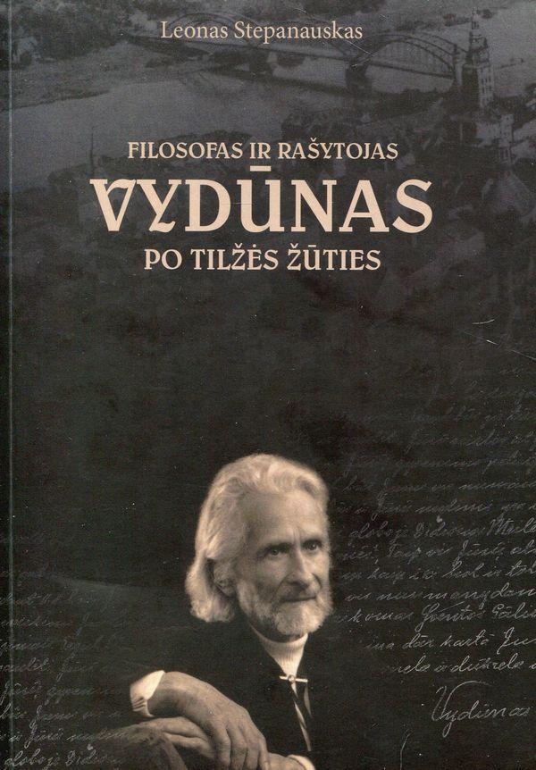 Filosofas ir rašytojas Vydūnas po Tilžės žūties | Leonas Stepanauskas