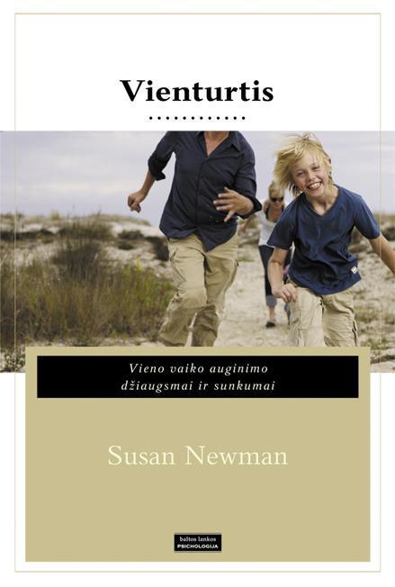 Vienturtis. Vieno vaiko auginimo džiaugsmai ir sunkumai | Susan Newman