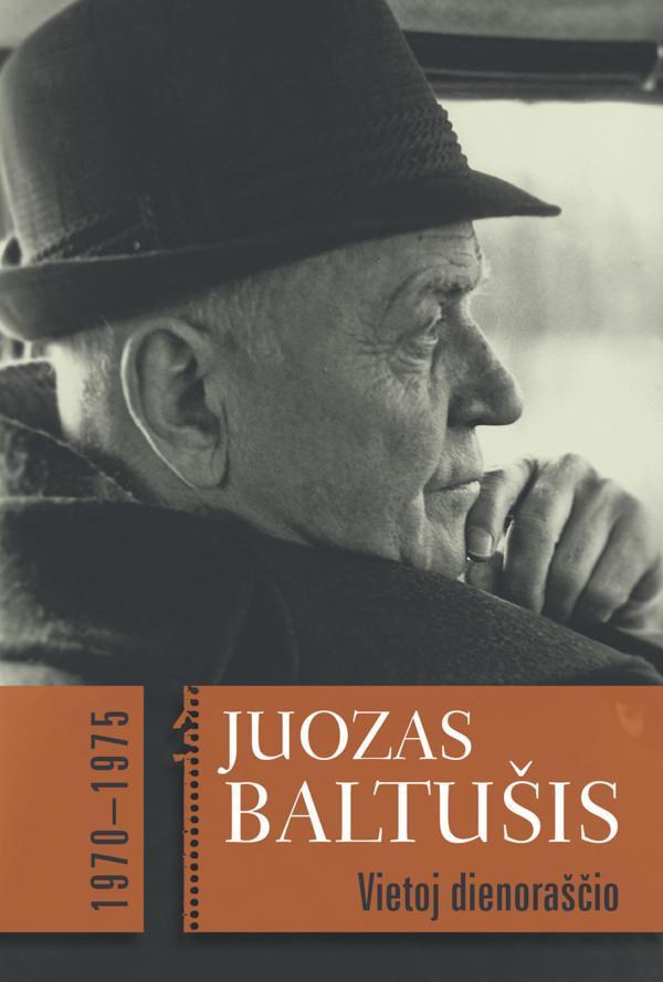 Vietoj dienoraščio, 1970-1975. 1 tomas | Juozas Baltušis