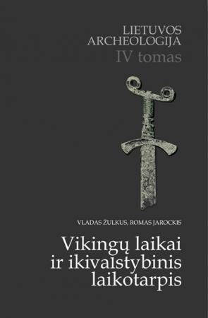 Lietuvos archeologija, IV tomas. Vikingų laikai ir ikivalstybinis laikotarpis   Romas Jarockis, Vladas Žulkus