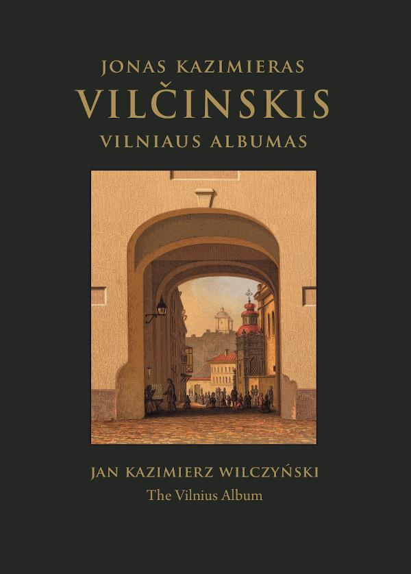 Jonas Kazimieras Vilčinskis. Vilniaus albumas / Jan Kazimierz Wilczyński. The Vilnius Album   Diana Streikuvienė