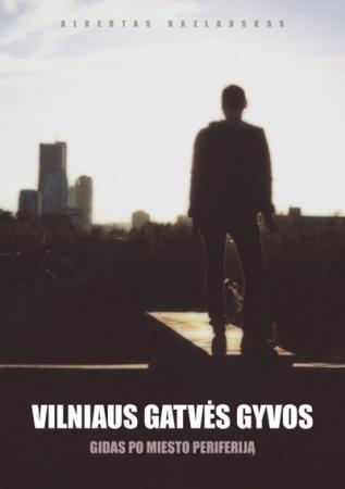 Vilniaus gatvės gyvos. Gidas po miesto periferiją | Albertas Kazlauskas
