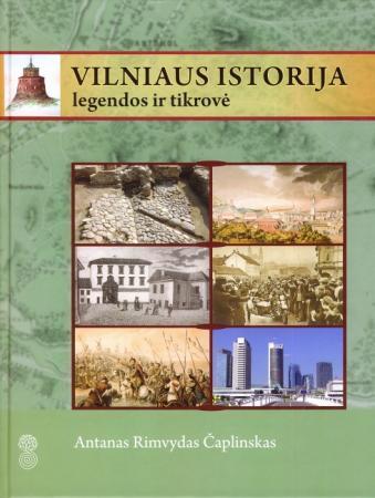 Vilniaus istorija. Legendos ir tikrovė | Antanas Rimvydas Čaplinskas
