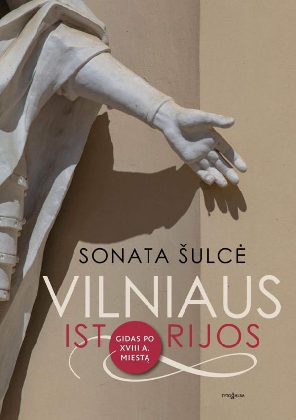 Vilniaus istorijos. Gidas po XVIII a. miestą | Sonata Šulcė