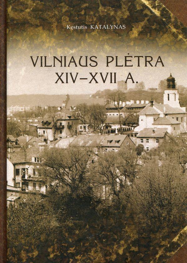 Vilniaus plėtra XIV-XVII a. | Kęstutis Katalynas
