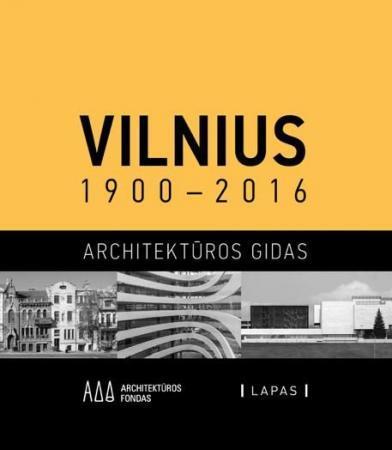 Vilnius 1900–2016. Architektūros gidas   Julija Reklaitė, Rūta Leitanaitė, Marija Drėmaitė