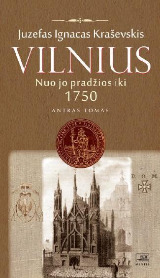 Vilnius nuo jo pradžios iki 1750 metų, II tomas | Juzefas Ignacas Kraševskis