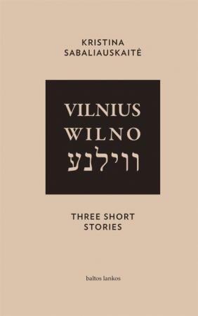 Vilnius. Wilno. Vilna. Three Short Stories | Kristina Sabaliauskaitė