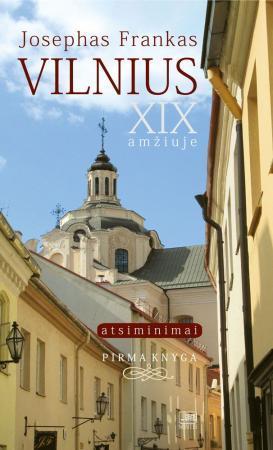 Vilnius - XIX amžiuje: atsiminimai. Pirma knyga   Josephas Frankas