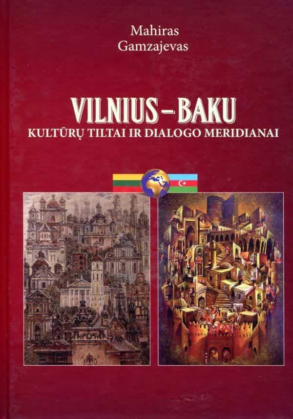 Vilnius–Baku. Kultūrų tiltai ir dialogo meridianai | Mahiras Gamzajevas