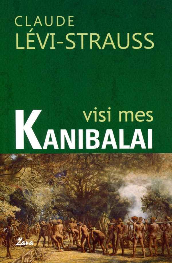 Visi mes kanibalai | Claude Levi-Strauss