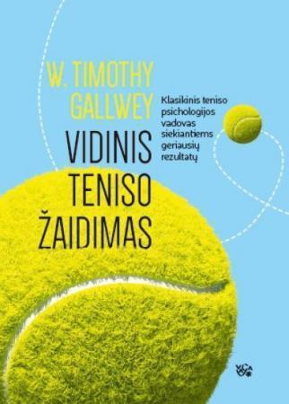 Vidinis teniso žaidimas | W. Timothy Gallwey
