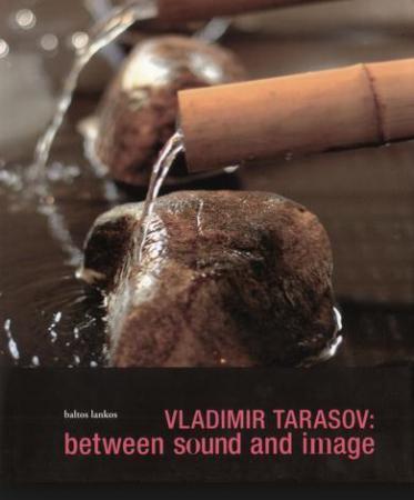 Vladimir Tarasov: between sound and image | Sudarė Tautvydas Bajarkevičius