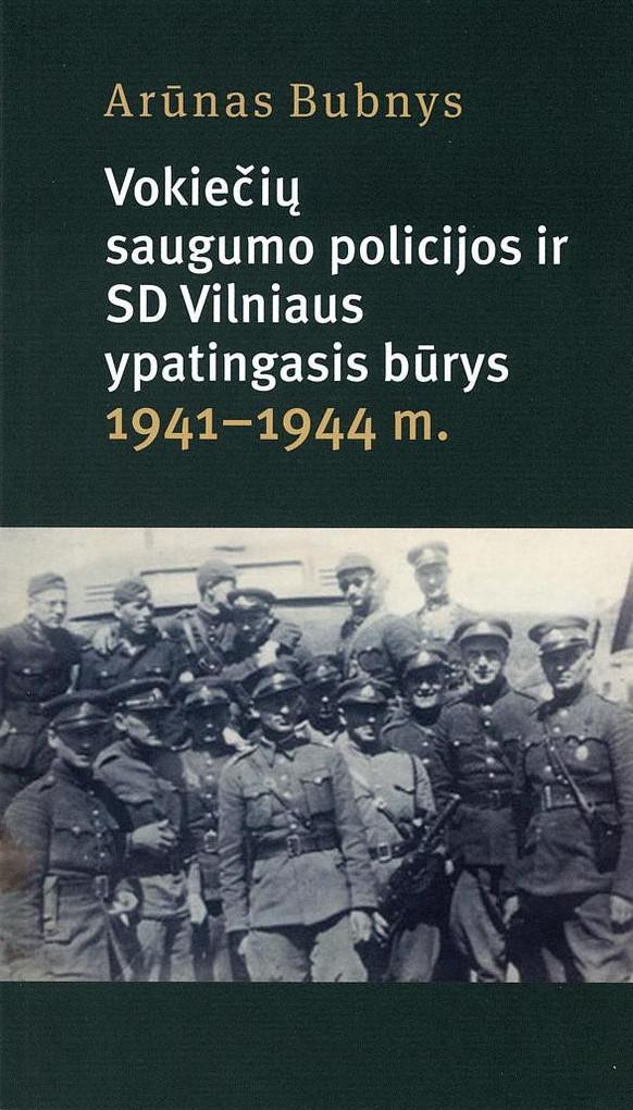 Vokiečių saugumo policijos ir SD Vilniaus ypatingasis būrys 1941–1944 m. | Arūnas Bubnys