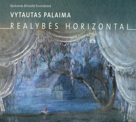 Vytautas Palaima. Realybės horizontai | Raimonda Bitinaitė-Širvinskienė