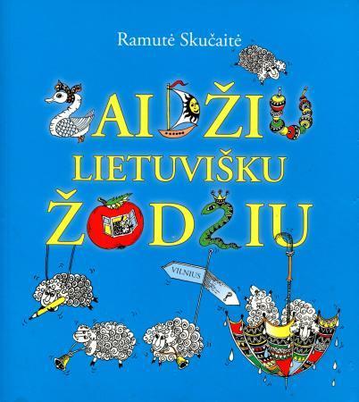 Žaidžiu lietuvišku žodžiu | Ramutė Skučaitė