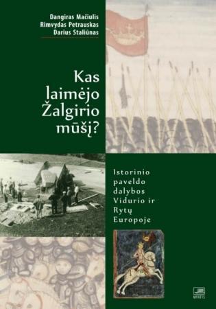 Kas laimėjo Žalgirio mūšį? Istorinio paveldo dalybos Vidurio ir Rytų Europoje | Dangiras Mačiulis, Rimvydas Petrauskas, Darius Staliūnas