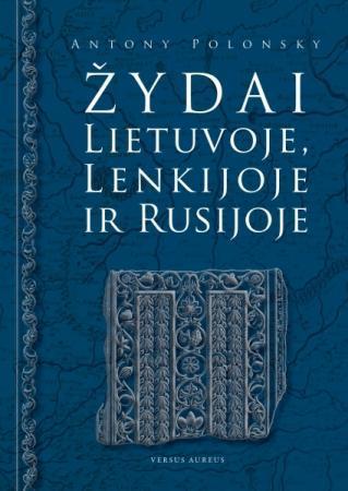 Žydai Lietuvoje, Lenkijoje ir Rusijoje | Antony Polonsky