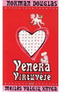 Venera virtuvėje, arba meilės valgių knyga | Norman Douglas