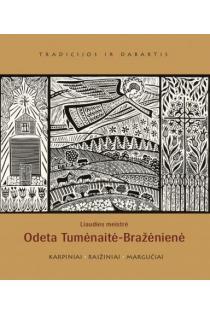 Liaudies meistrė Odeta Tumėnaitė-Bražėnienė. Karpiniai, raižiniai, margučiai | Sud. Violeta Dubnikienė