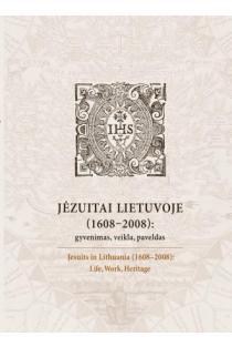 Jėzuitai Lietuvoje (1608–2008): gyvenimas, veikla, paveldas   Sud. Neringa Markauskaitė