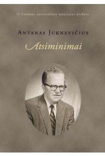 Antanas Juknevičius. Atsiminimai   Sud. Dainora Juchnevičiūtė-Vaivadienė